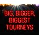 Турниры Big, Bigger, Biggest