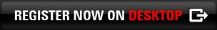 Register now on Desktop